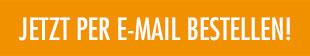 Jetzt per E-Mail bestellen!